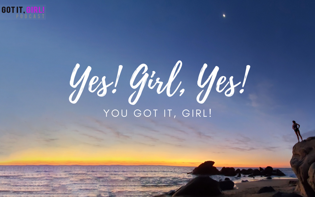 Yes, Girl, Yes! – You Got It, Girl! Podcast Theme Song